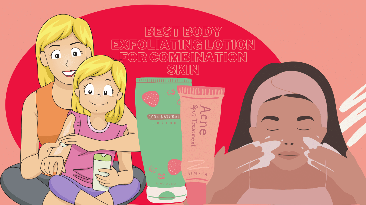 Best Body Exfoliating Lotion For Combination Skin